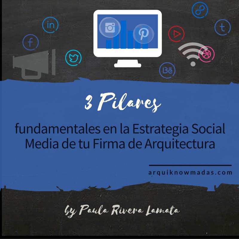 3 pilares fundamentales en la Estrategia Social Media de tu Firma de Arquitectura