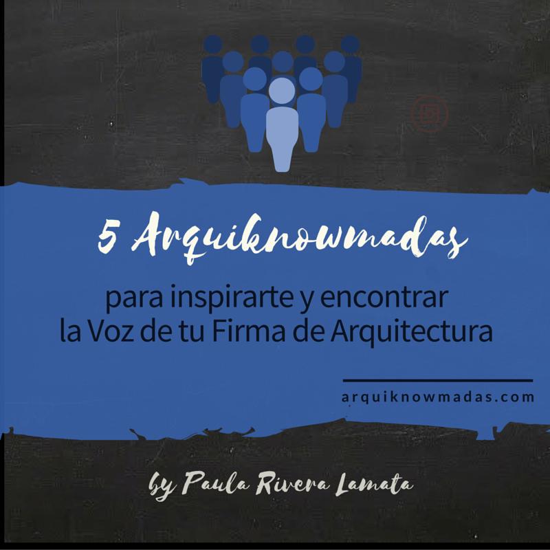 5 Arquiknowmadas para inspirarte y encontrar la Voz de tu Firma de Arquitectura