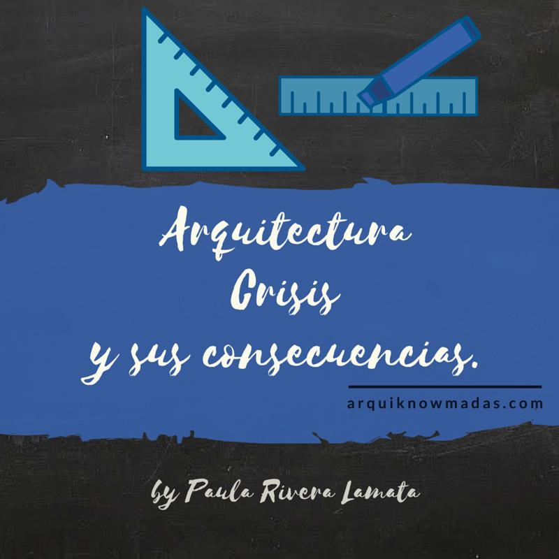 Arquitectura, crisis y sus consecuencias