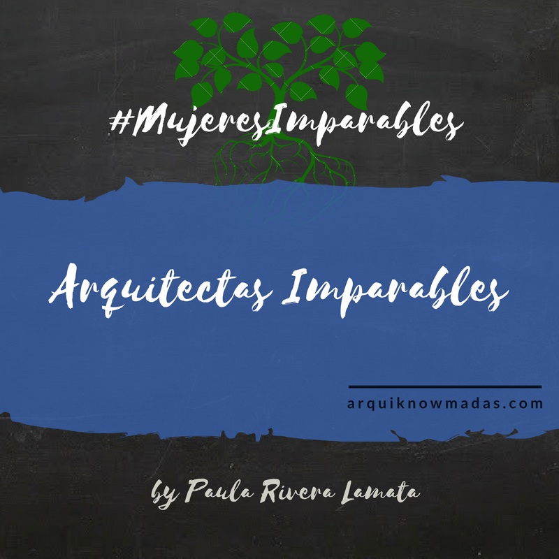 Arquitectas Imparables y #MujeresImparables.