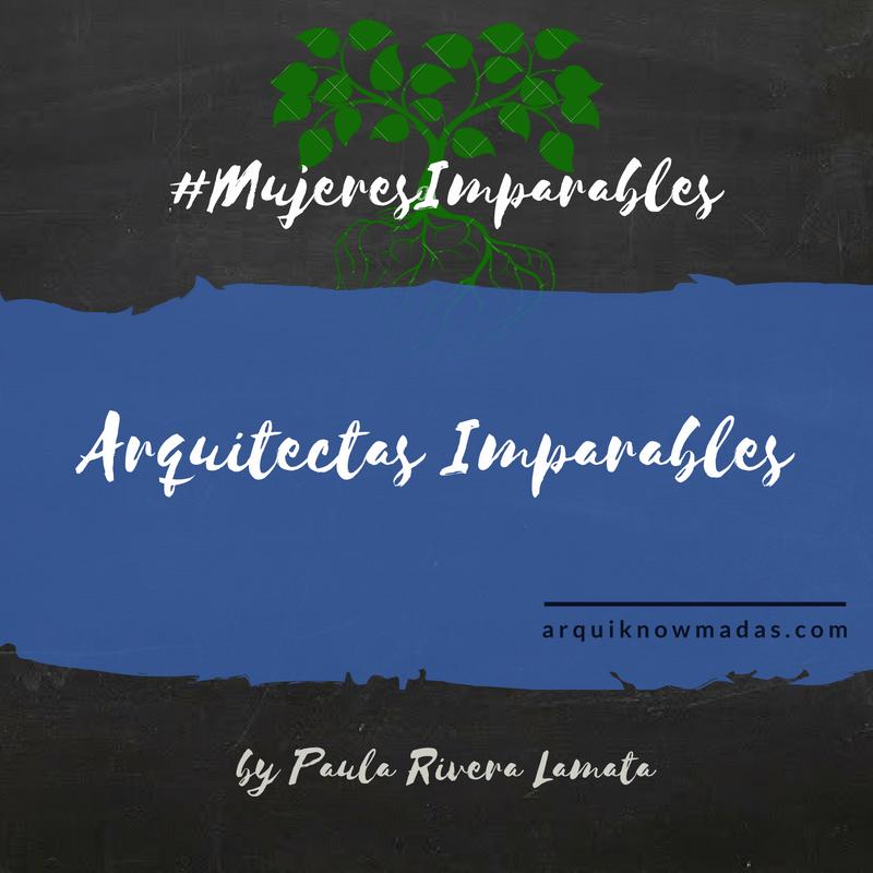 Arquitectas Imparables y #MujeresImparables.