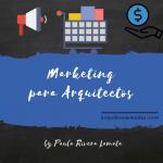 Reflexiones sobre el Marketing Para Arquitectos