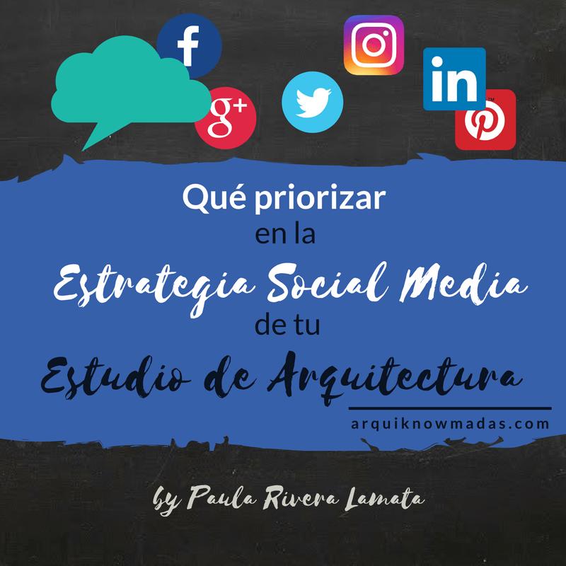 Qué priorizar en la Estrategia Social Media de tu Estudio de Arquitectura.