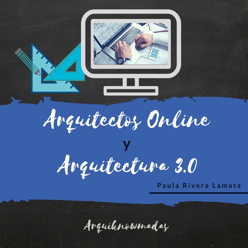 Arquitectos Online y Arquitectura 3.0. Guía Práctica para Convertirte en un Arquiknowmada