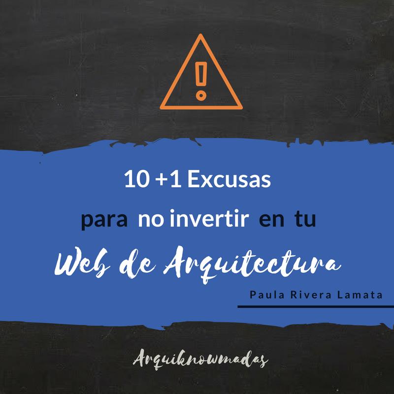 10 +1 Excusas para no invertir en tu web de Arquitectura