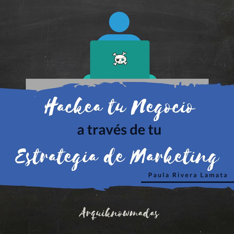 Hackea tu Negocio a través de tu Estrategia de Marketing